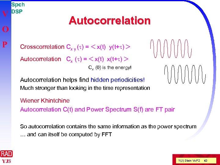 V O P Spch DSP Autocorrelation Crosscorrelation Cx y (t) = < x(t) y(t+t)