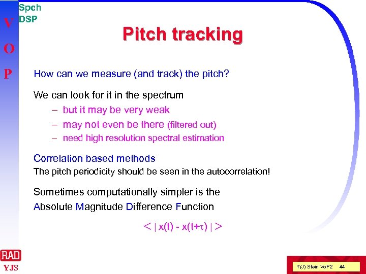 V O P Spch DSP Pitch tracking How can we measure (and track) the