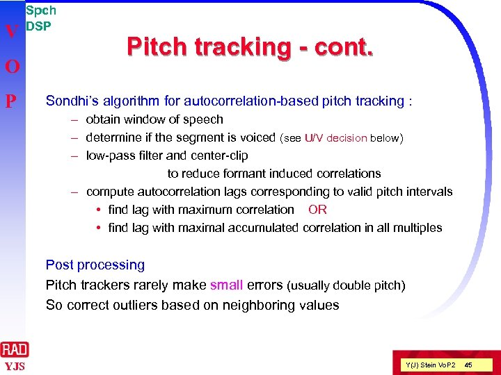 V O P Spch DSP Pitch tracking - cont. Sondhi's algorithm for autocorrelation-based pitch