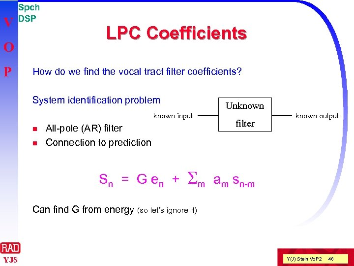 V Spch DSP O P LPC Coefficients How do we find the vocal tract