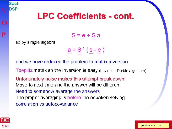 V O Spch DSP LPC Coefficients - cont. P S=e+Sa so by simple algebra