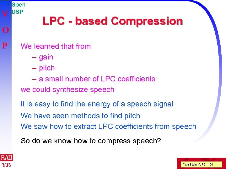 V O P Spch DSP LPC - based Compression We learned that from –
