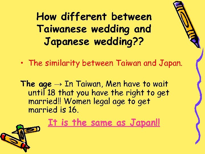 How different between Taiwanese wedding and Japanese wedding? ? • The similarity between Taiwan