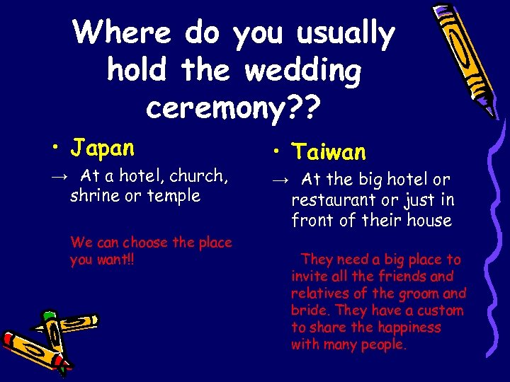 Where do you usually hold the wedding ceremony? ? • Japan  → At a hotel,
