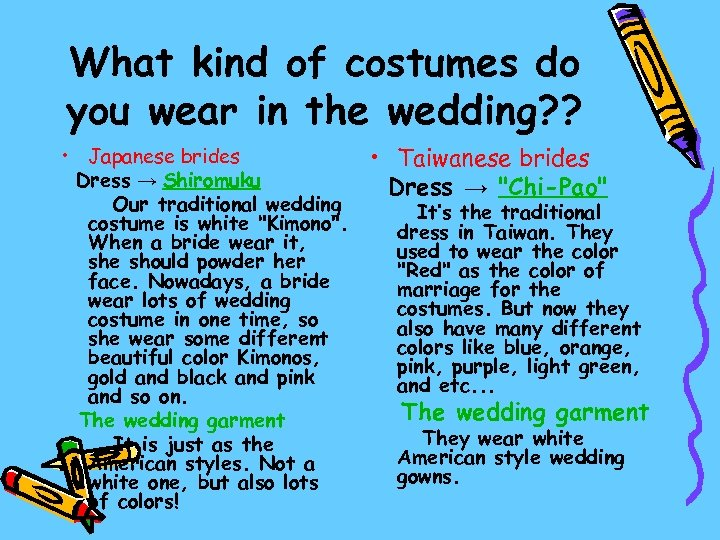 What kind of costumes do you wear in the wedding? ? • Japanese brides