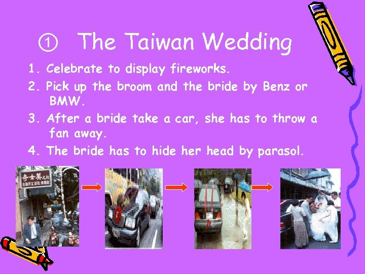 ①  The Taiwan Wedding 1. Celebrate to display fireworks. 2. Pick up the broom