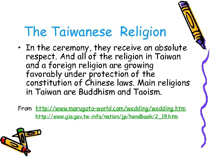 The Taiwanese Religion • In the ceremony, they receive an absolute respect. And all