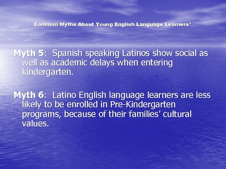 Common Myths About Young English Language Learners* Myth 5: Spanish speaking Latinos show social