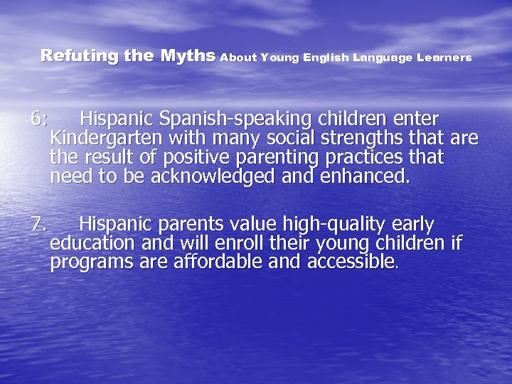 Refuting the Myths About Young English Language Learners 6: Hispanic Spanish-speaking children enter Kindergarten