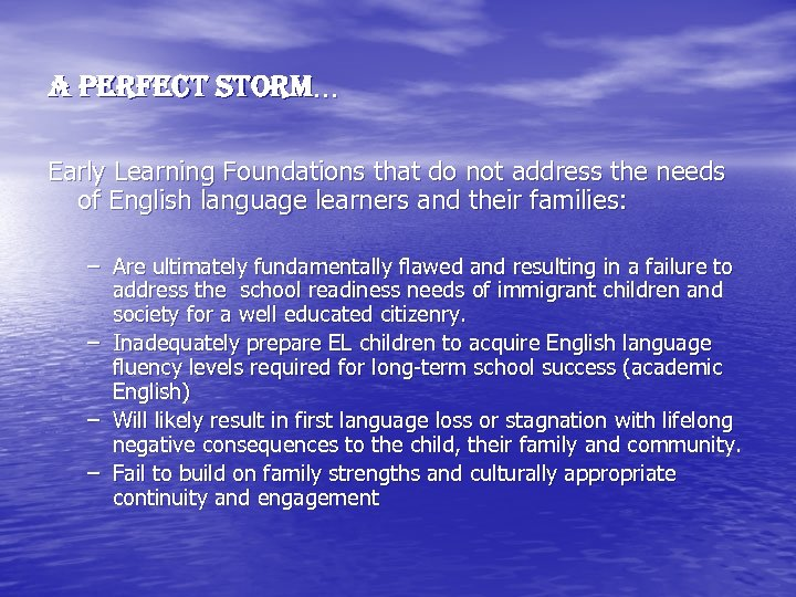 A Perfect Storm… Early Learning Foundations that do not address the needs of English