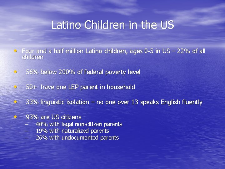 Latino Children in the US • Four and a half million Latino children, ages
