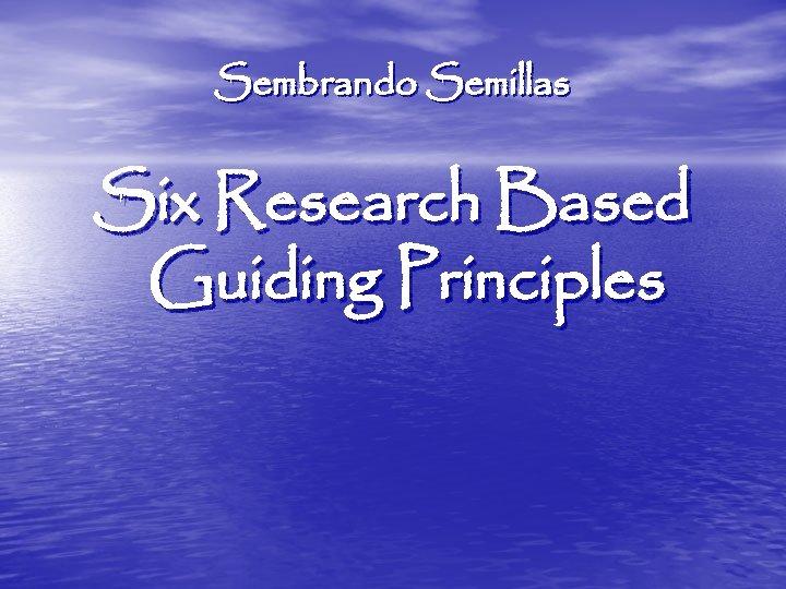 Sembrando Semillas Six Research Based Guiding Principles