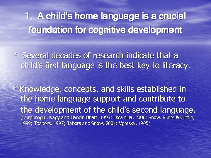 1. A child's home language is a crucial foundation for cognitive development * Several