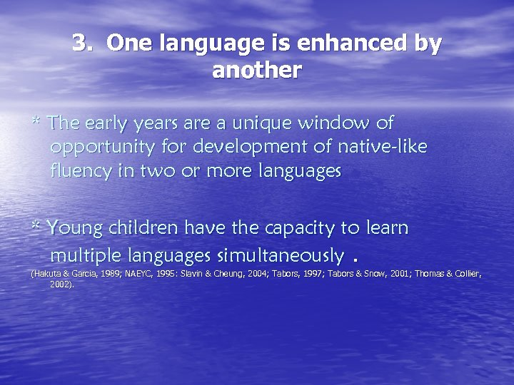 3. One language is enhanced by another * The early years are a unique