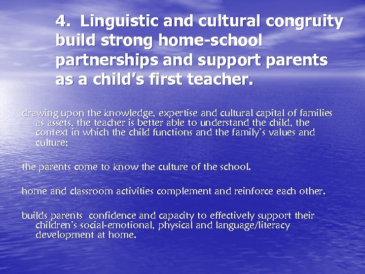 4. Linguistic and cultural congruity build strong home-school partnerships and support parents as a