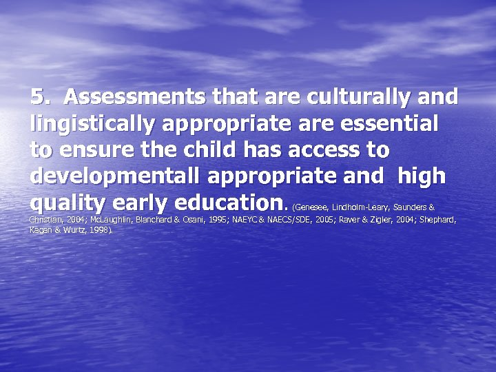 5. Assessments that are culturally and lingistically appropriate are essential to ensure the child