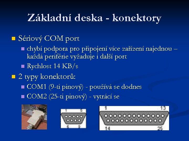 Základní deska - konektory n Sériový COM port chybí podpora pro připojení více zařízení