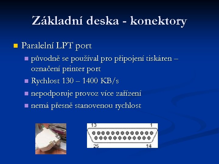 Základní deska - konektory n Paralelní LPT port původně se používal pro připojení tiskáren