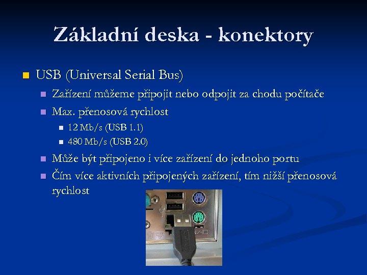 Základní deska - konektory n USB (Universal Serial Bus) n n Zařízení můžeme připojit