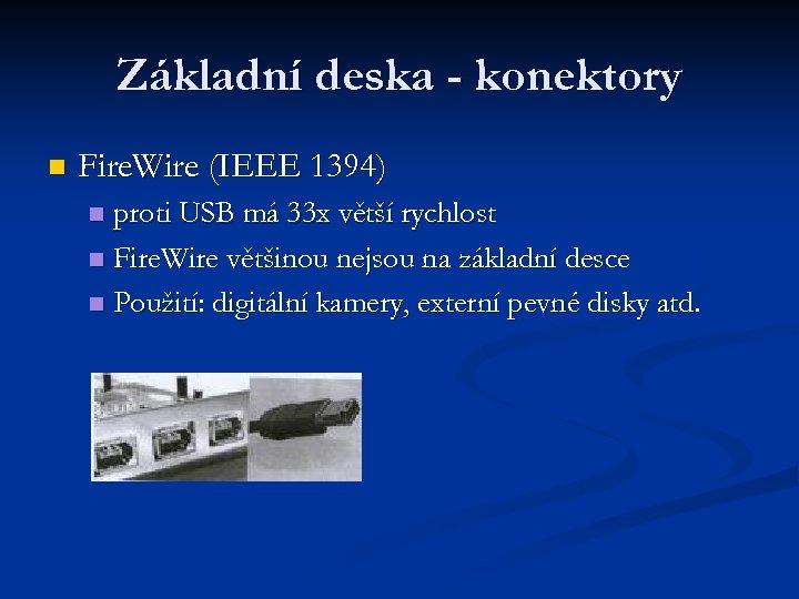 Základní deska - konektory n Fire. Wire (IEEE 1394) proti USB má 33 x
