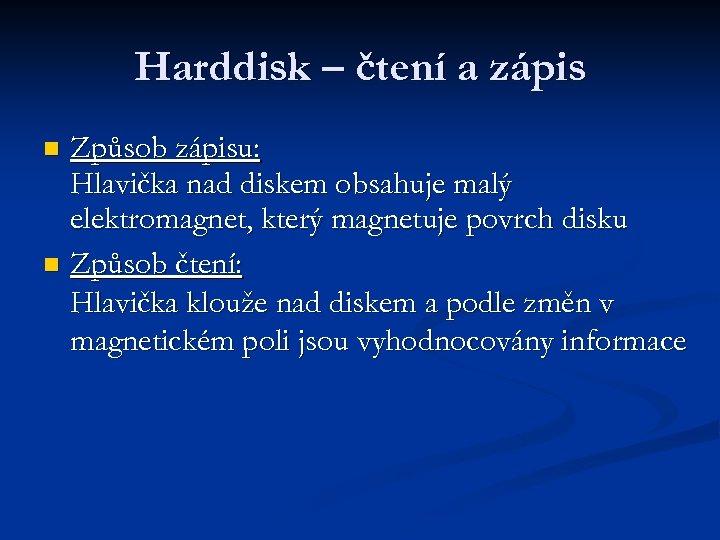 Harddisk – čtení a zápis Způsob zápisu: Hlavička nad diskem obsahuje malý elektromagnet, který