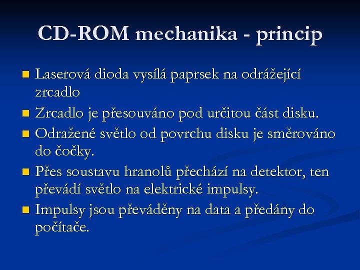 CD-ROM mechanika - princip Laserová dioda vysílá paprsek na odrážející zrcadlo n Zrcadlo je