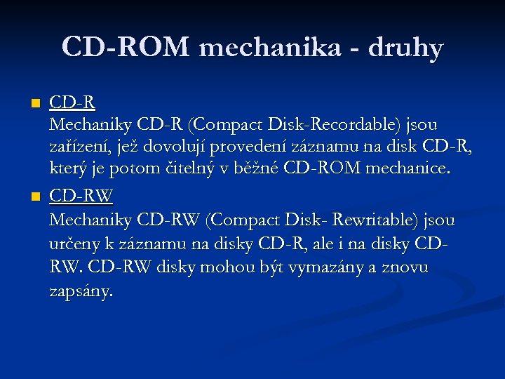 CD-ROM mechanika - druhy n n CD-R Mechaniky CD-R (Compact Disk-Recordable) jsou zařízení, jež
