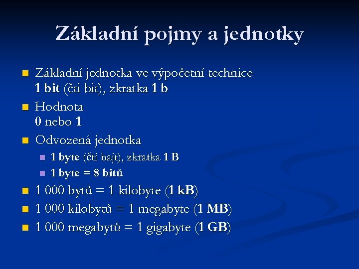 Základní pojmy a jednotky n n n Základní jednotka ve výpočetní technice 1 bit