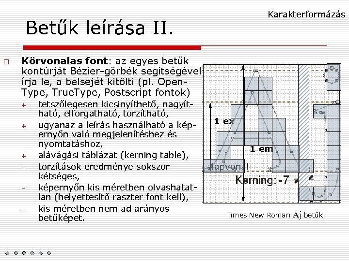 Karakterformázás Betűk leírása II. o Körvonalas font: az egyes betűk kontúrját Bézier-görbék segítségével írja