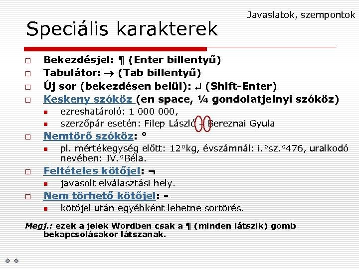 Speciális karakterek o o Bekezdésjel: ¶ (Enter billentyű) Tabulátor: (Tab billentyű) Új sor (bekezdésen