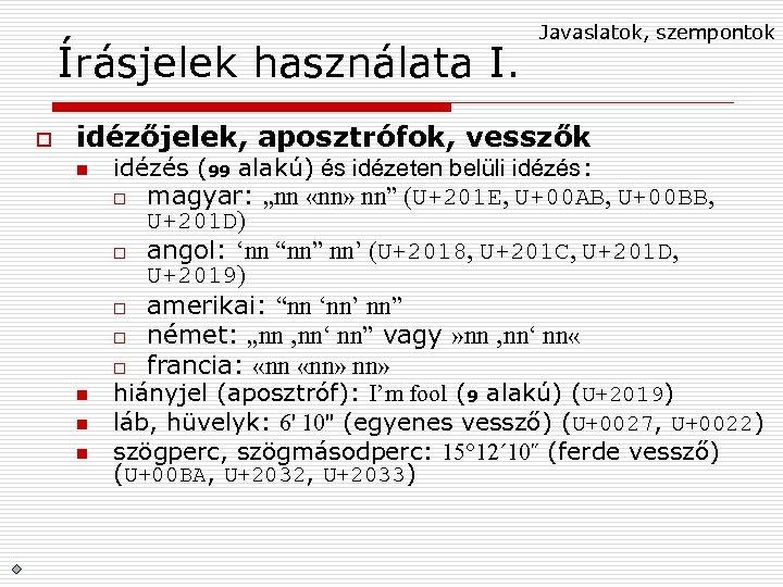 Írásjelek használata I. o Javaslatok, szempontok idézőjelek, aposztrófok, vesszők n n idézés (99 alakú)