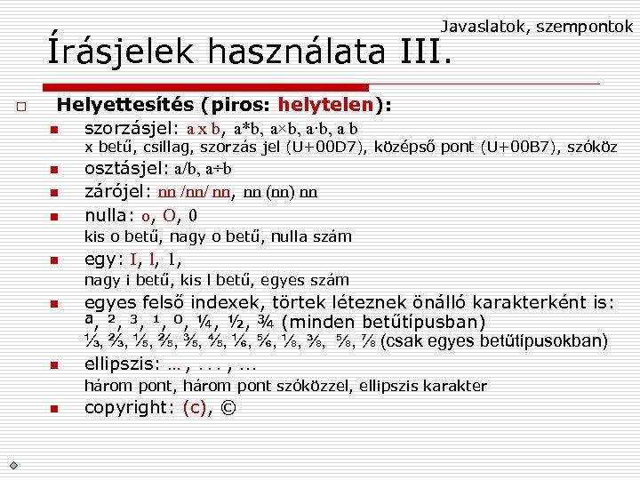 Javaslatok, szempontok Írásjelek használata III. o Helyettesítés (piros: helytelen): n szorzásjel: a x b,