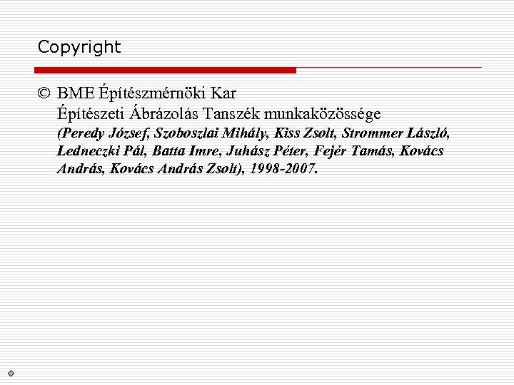 Copyright © BME Építészmérnöki Kar Építészeti Ábrázolás Tanszék munkaközössége (Peredy József, Szoboszlai Mihály, Kiss
