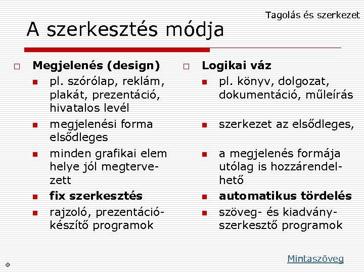 A szerkesztés módja o Megjelenés (design) n pl. szórólap, reklám, plakát, prezentáció, hivatalos levél