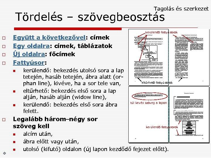 Tagolás és szerkezet Tördelés – szövegbeosztás o o Együtt a következővel: címek Egy oldalra:
