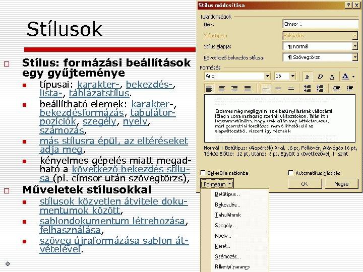 Stílusok o Stílus: formázási beállítások egy gyűjteménye n n o típusai: karakter-, bekezdés-, lista-,