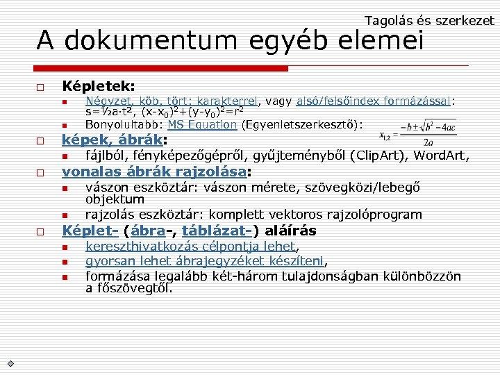 Tagolás és szerkezet A dokumentum egyéb elemei o Képletek: n n o képek, ábrák: