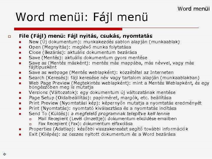 Word menüi: Fájl menü o Word menüi File (Fájl) menü: Fájl nyitás, csukás, nyomtatás