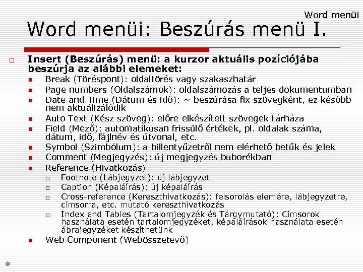 Word menüi: Beszúrás menü I. o Insert (Beszúrás) menü: a kurzor aktuális pozíciójába beszúrja