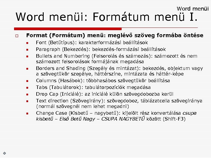 Word menüi: Formátum menü I. o Format (Formátum) menü: meglévő szöveg formába öntése n