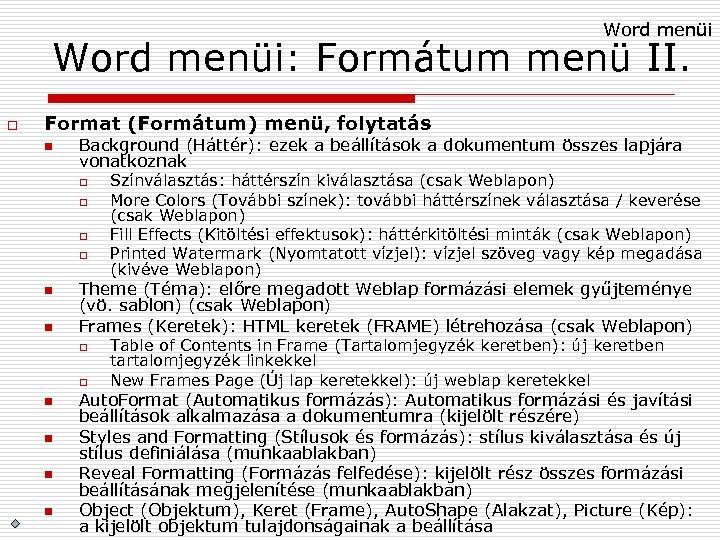 Word menüi: Formátum menü II. o Format (Formátum) menü, folytatás n Background (Háttér): ezek