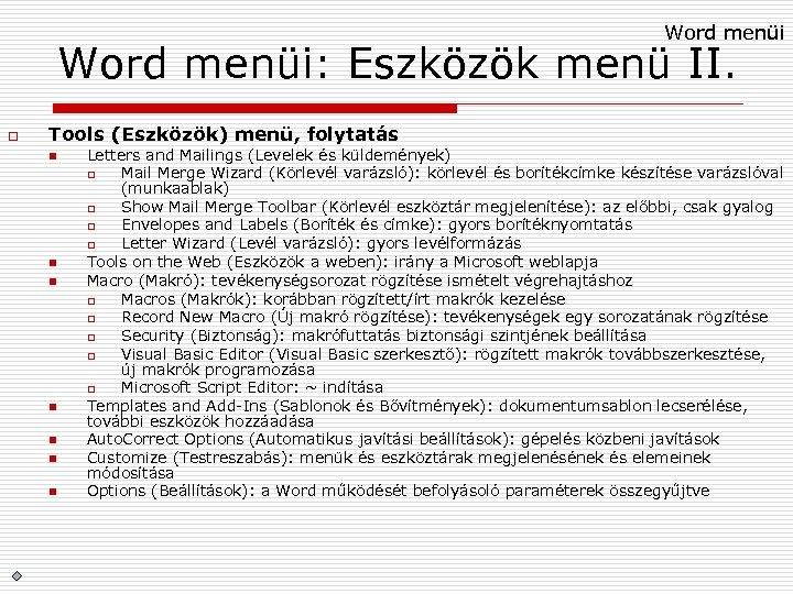 Word menüi: Eszközök menü II. o Tools (Eszközök) menü, folytatás n n n n