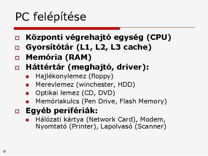 PC felépítése o o Központi végrehajtó egység (CPU) Gyorsítótár (L 1, L 2, L