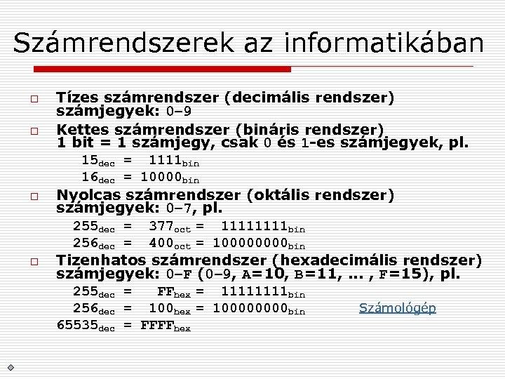 Számrendszerek az informatikában o o Tízes számrendszer (decimális rendszer) számjegyek: 0– 9 Kettes számrendszer