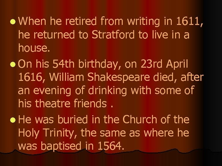 l When he retired from writing in 1611, he returned to Stratford to live