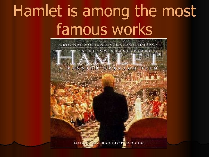 Hamlet is among the most famous works