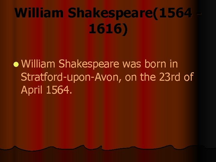 William Shakespeare(1564 1616) l William Shakespeare was born in Stratford-upon-Avon, on the 23 rd