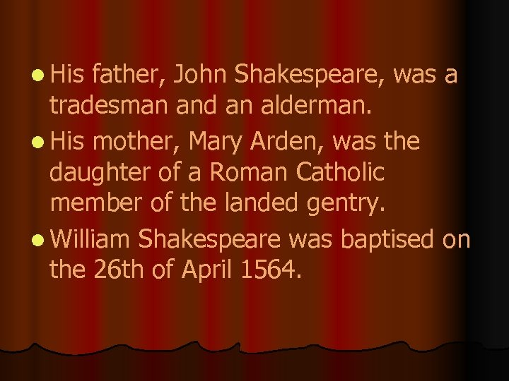 l His father, John Shakespeare, was a tradesman and an alderman. l His mother,