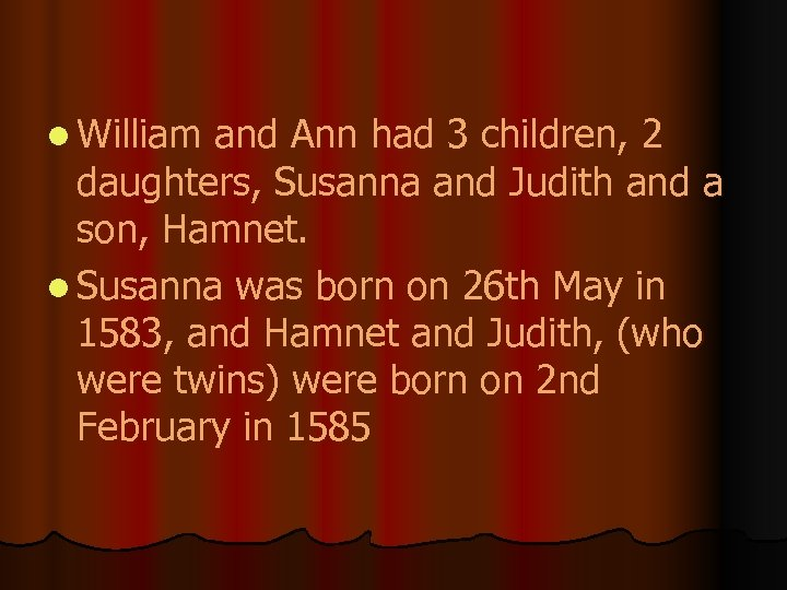 l William and Ann had 3 children, 2 daughters, Susanna and Judith and a