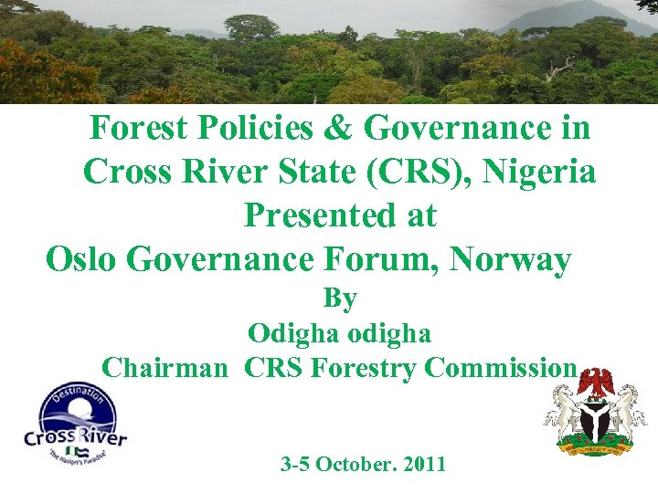 Forest Policies & Governance in Cross River State (CRS), Nigeria Presented at Oslo Governance